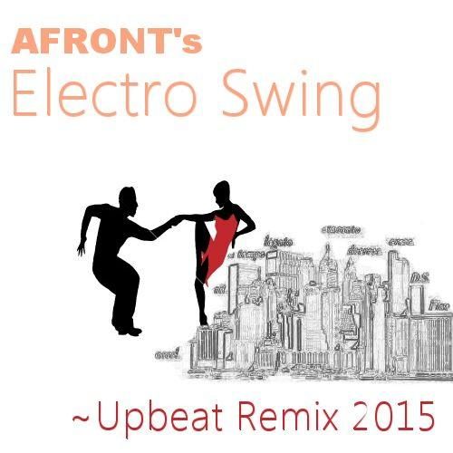 Afront S Electro Swing Upbeat Remix Spotify Playlist
